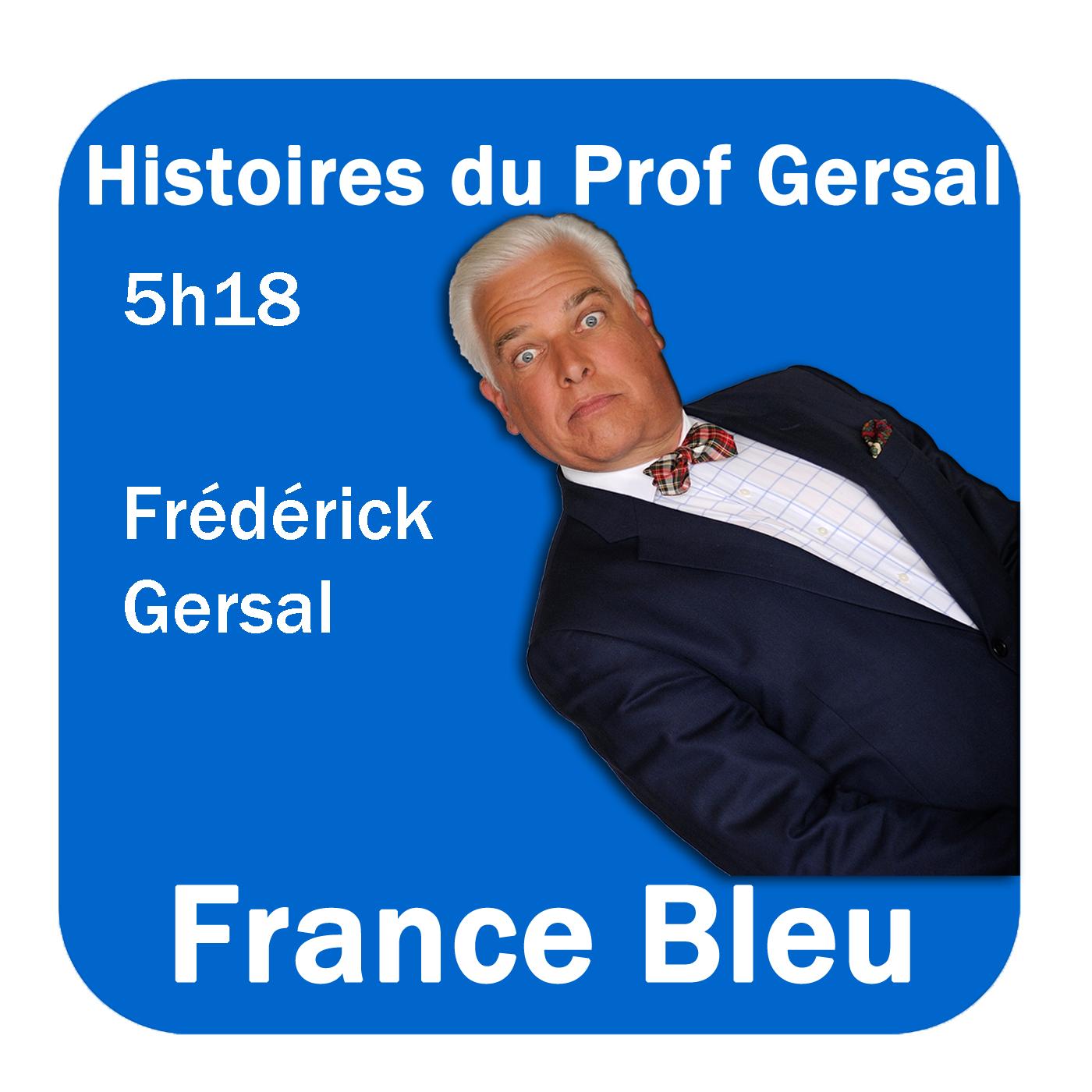 Histoires du Prof Gersal France Bleu